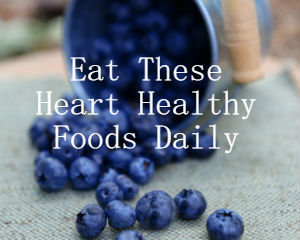 Heart Healthy Foods to eat daily